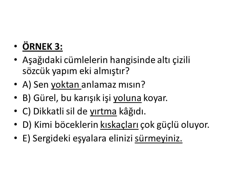 ÖRNEK 3: Aşağıdaki cümlelerin hangisinde altı çizili sözcük yapım eki almıştır.