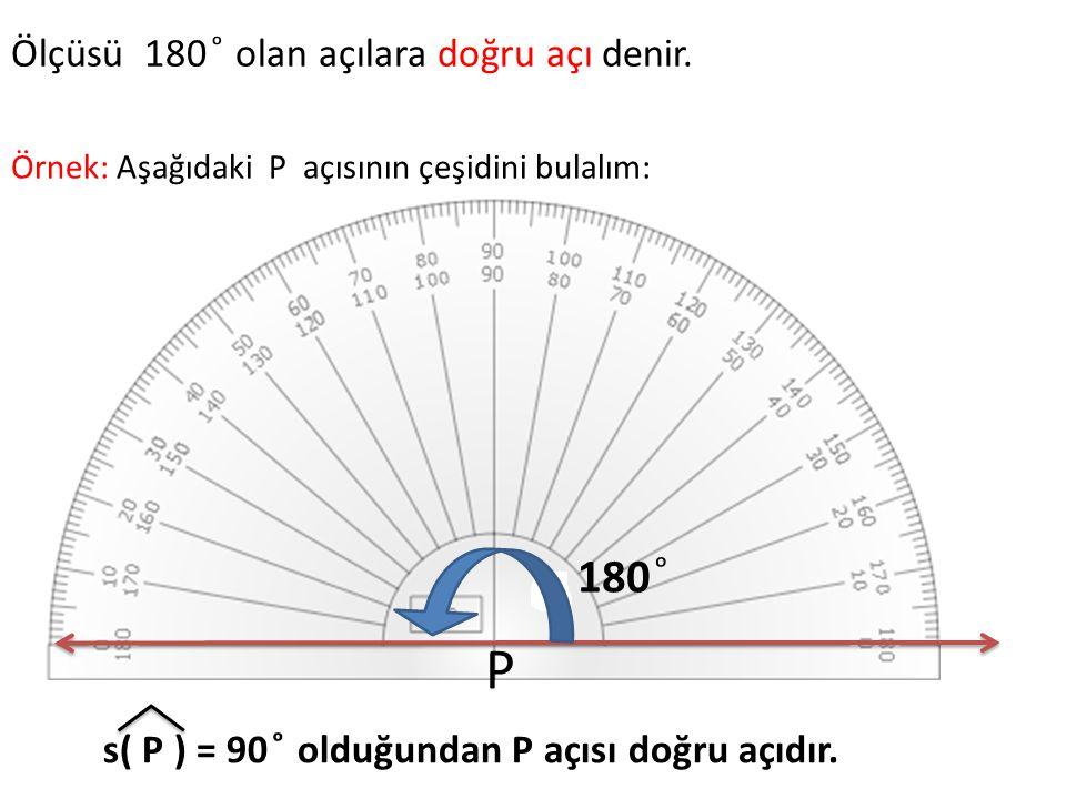 Ölçüsü 180 ͦ olan açılara doğru açı denir.