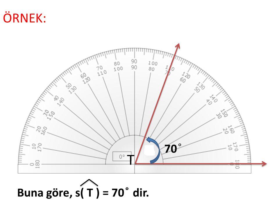 ÖRNEK: T 70 ͦ Buna göre, s( T ) = 70 ͦ dir.