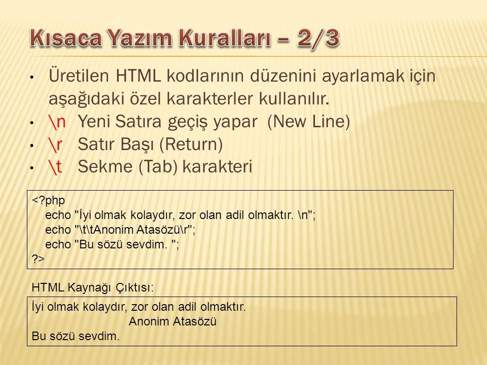 Üretilen HTML kodlarının düzenini ayarlamak için aşağıdaki özel karakterler kullanılır. \nYeni Satıra geçiş yapar (New Line) \rSatır Başı (Return) \tS