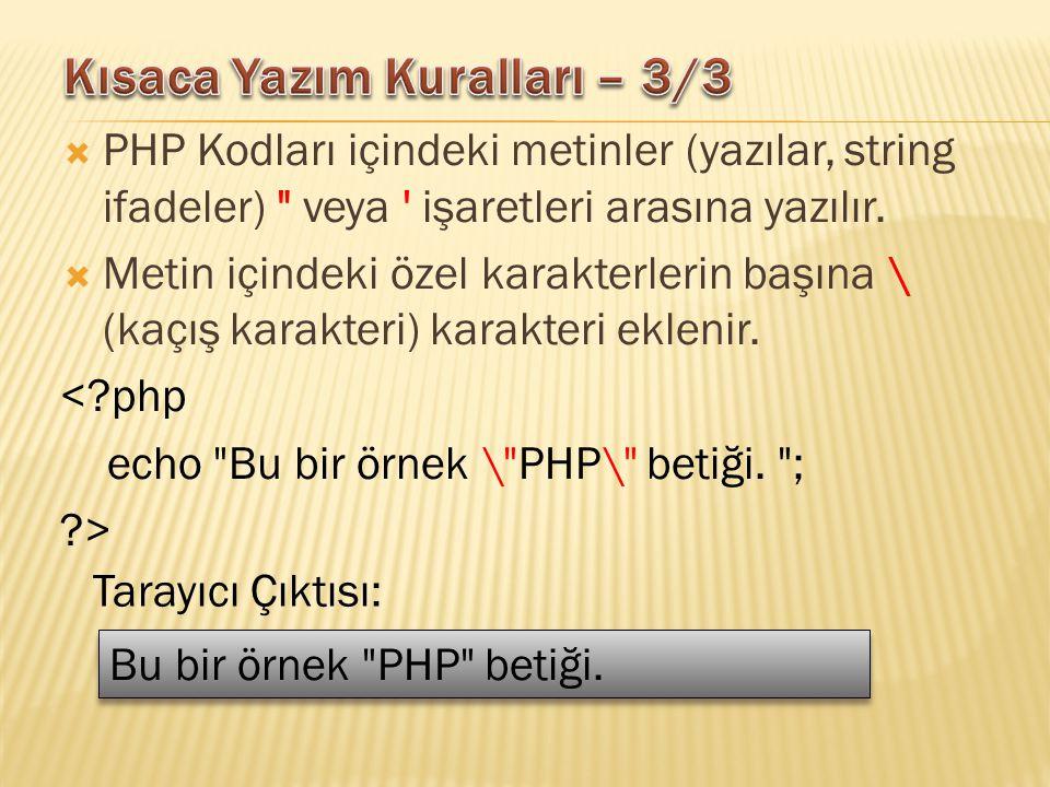  PHP Kodları içindeki metinler (yazılar, string ifadeler) veya işaretleri arasına yazılır.