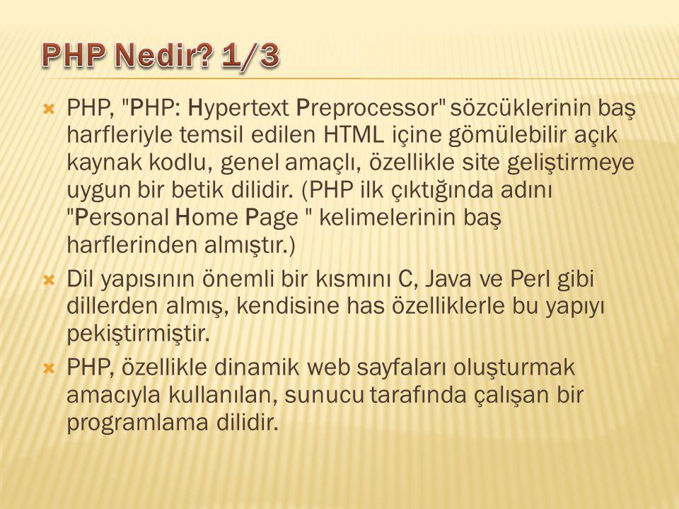 PHP, PHP: Hypertext Preprocessor sözcüklerinin baş harfleriyle temsil edilen HTML içine gömülebilir açık kaynak kodlu, genel amaçlı, özellikle site geliştirmeye uygun bir betik dilidir.