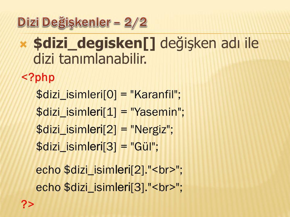  $dizi_degisken[] değişken adı ile dizi tanımlanabilir. <?php $dizi_isimleri[0] =