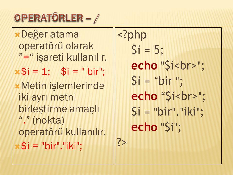 """ Değer atama operatörü olarak """"="""" işareti kullanılır.  $i = 1;$i ="""