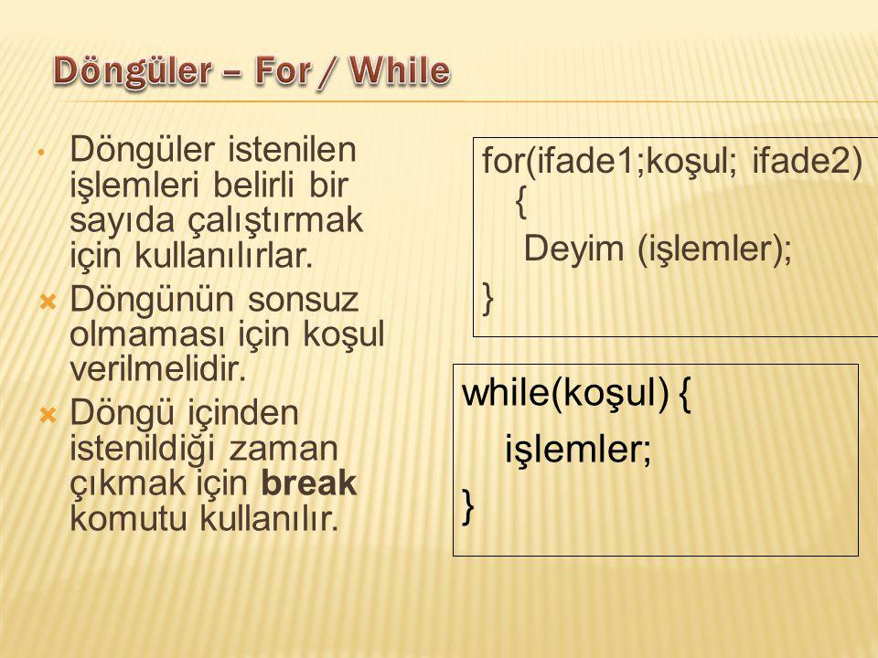 Döngüler istenilen işlemleri belirli bir sayıda çalıştırmak için kullanılırlar.