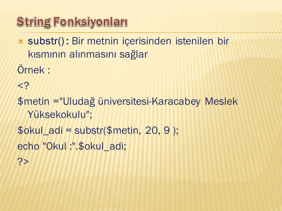  substr() : Bir metnin içerisinden istenilen bir kısmının alınmasını sağlar Örnek : <.