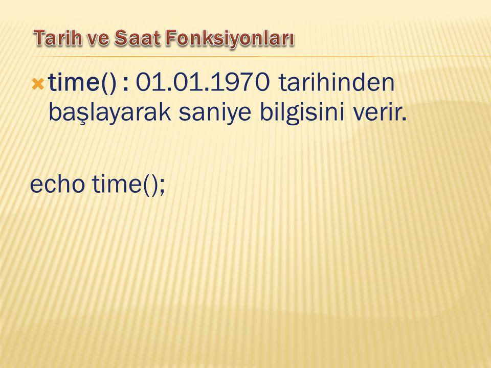  time() : 01.01.1970 tarihinden başlayarak saniye bilgisini verir. echo time();