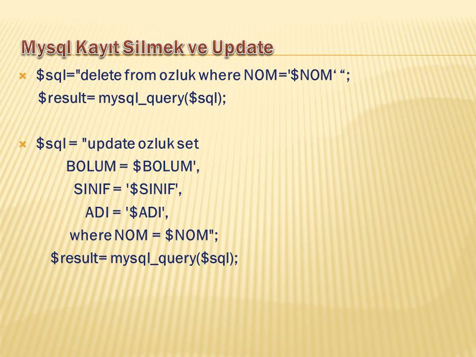  $sql= delete from ozluk where NOM= $NOM' ; $result= mysql_query($sql);  $sql = update ozluk set BOLUM = $BOLUM , SINIF = $SINIF , ADI = $ADI , where NOM = $NOM ; $result= mysql_query($sql);