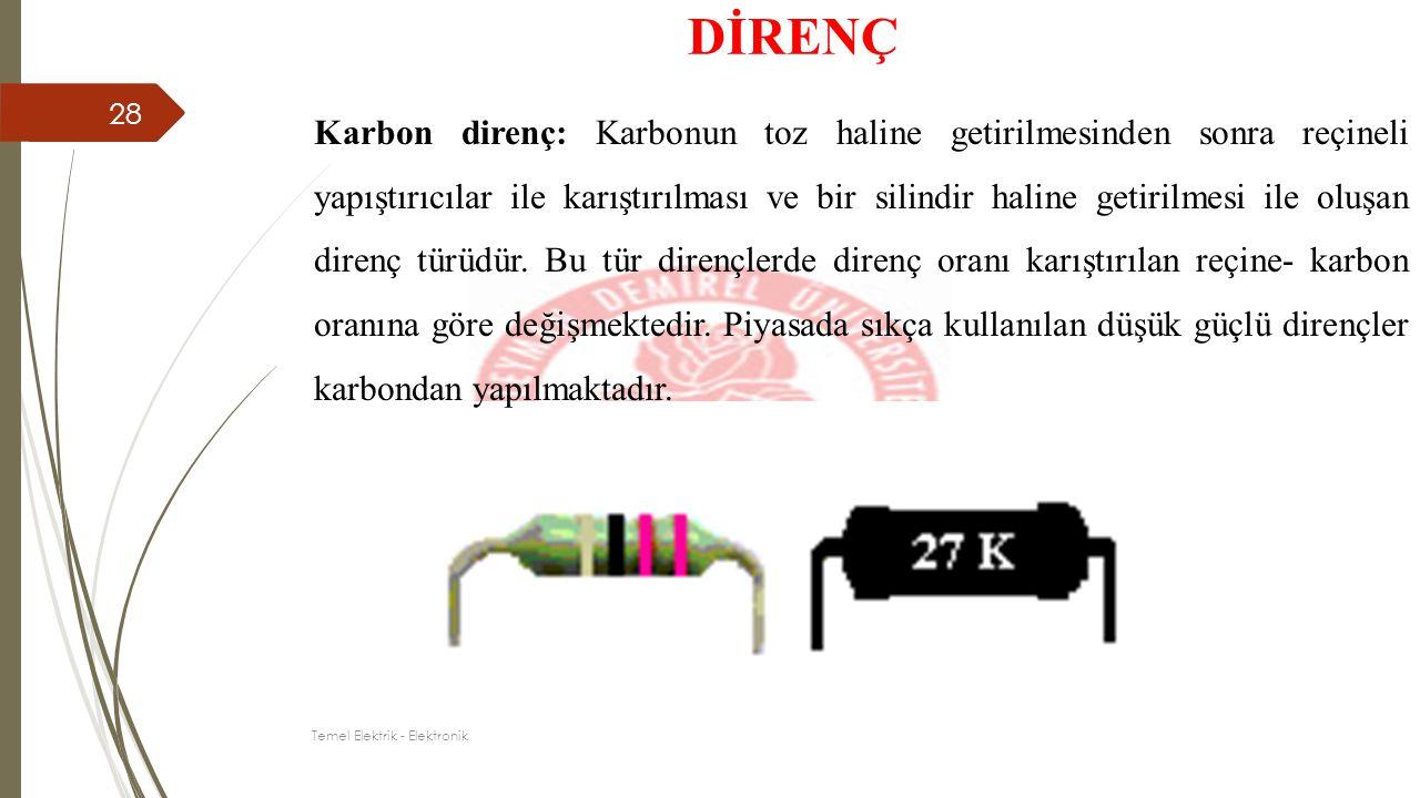 Karbon direnç: Karbonun toz haline getirilmesinden sonra reçineli yapıştırıcılar ile karıştırılması ve bir silindir haline getirilmesi ile oluşan dire