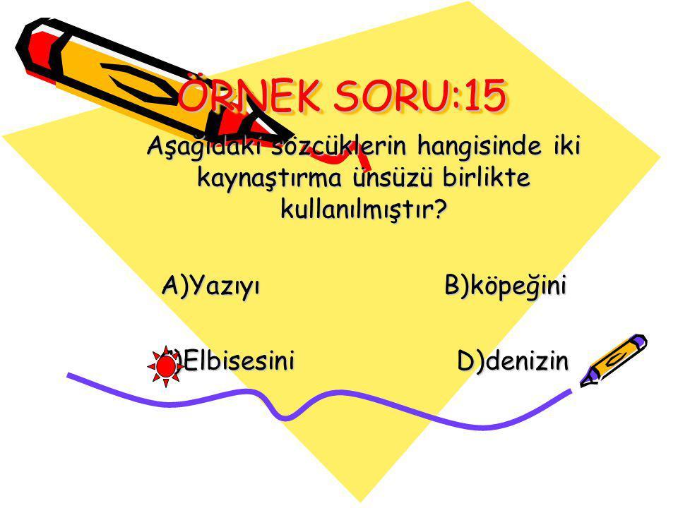 ÖRNEK SORU:15 Aşağıdaki sözcüklerin hangisinde iki kaynaştırma ünsüzü birlikte kullanılmıştır.