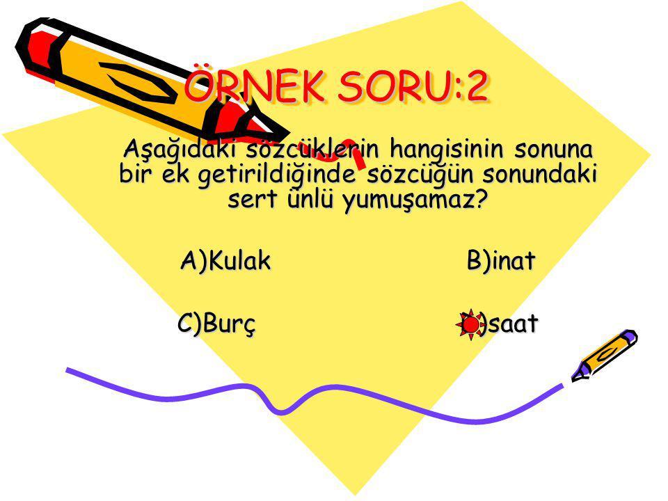 ÖRNEK SORU:3 Aşağıdakilerin hangisinde -yor eki Kendinden önceki düz geniş ünlüyü (a,e)daraltmıştır.