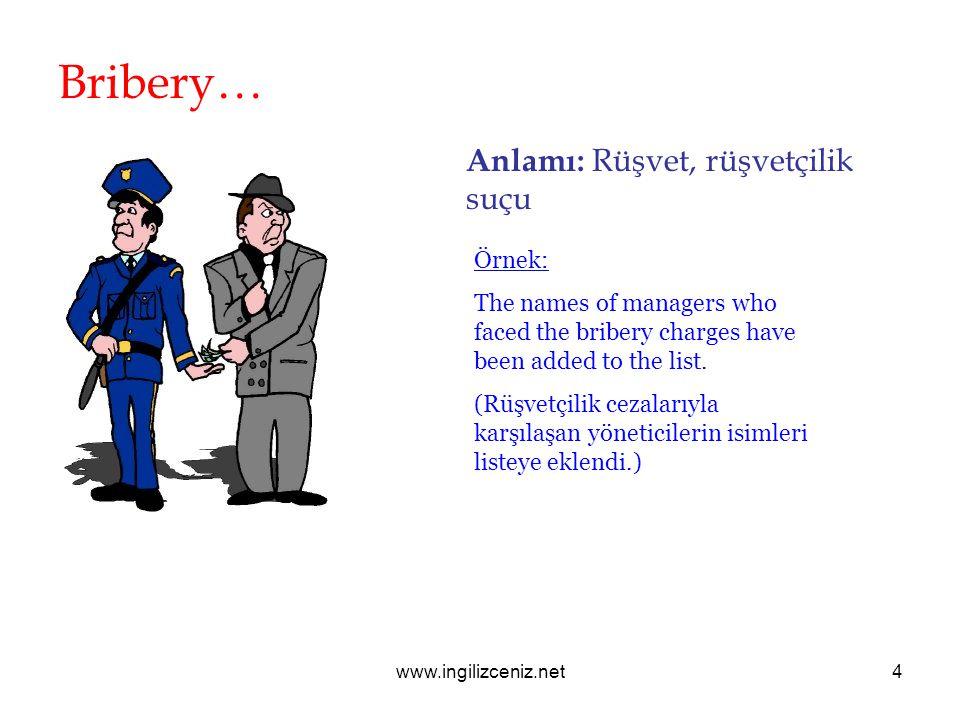 www.ingilizceniz.net4 Bribery… Anlamı: Rüşvet, rüşvetçilik suçu Örnek: The names of managers who faced the bribery charges have been added to the list.