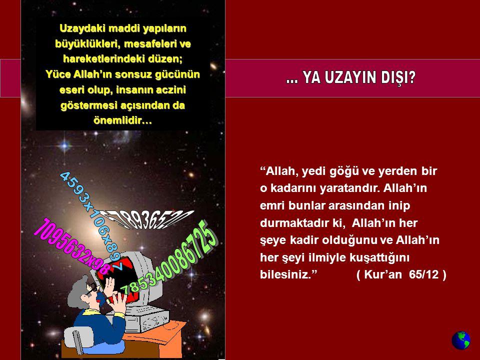 """""""Allah, yedi göğü ve yerden bir o kadarını yaratandır. Allah'ın emri bunlar arasından inip durmaktadır ki, Allah'ın her şeye kadir olduğunu ve Allah'ı"""