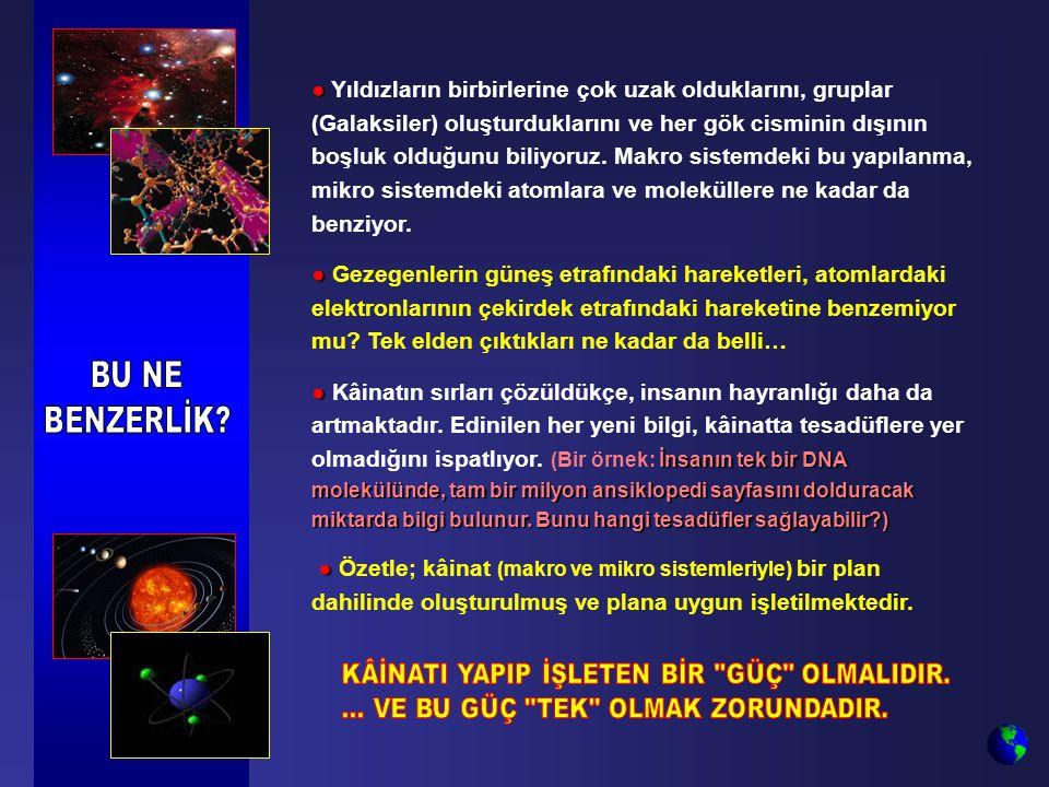 ● ● Yıldızların birbirlerine çok uzak olduklarını, gruplar (Galaksiler) oluşturduklarını ve her gök cisminin dışının boşluk olduğunu biliyoruz. Makro