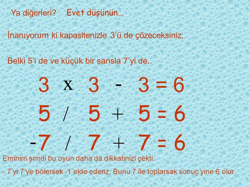 Kimisini çözdünüz mü?... 2-3 tanesi yetmez.. Diğerlerini de bulmamız gerekir.. 6 6 6 = 6 + - ÇOK ZEKİSİNİZ.