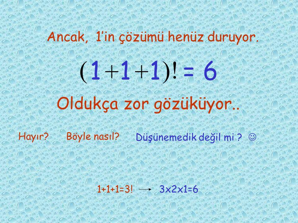 ŞİMDİ DAHA DA KARMAŞIKLARINA BAKALIM; 4 4 44 = 6 + + 9 x- 999 = 6 8 888 = 6 + + 333 Ama, 8 olmadı.. Belki şimdi olmuştur.