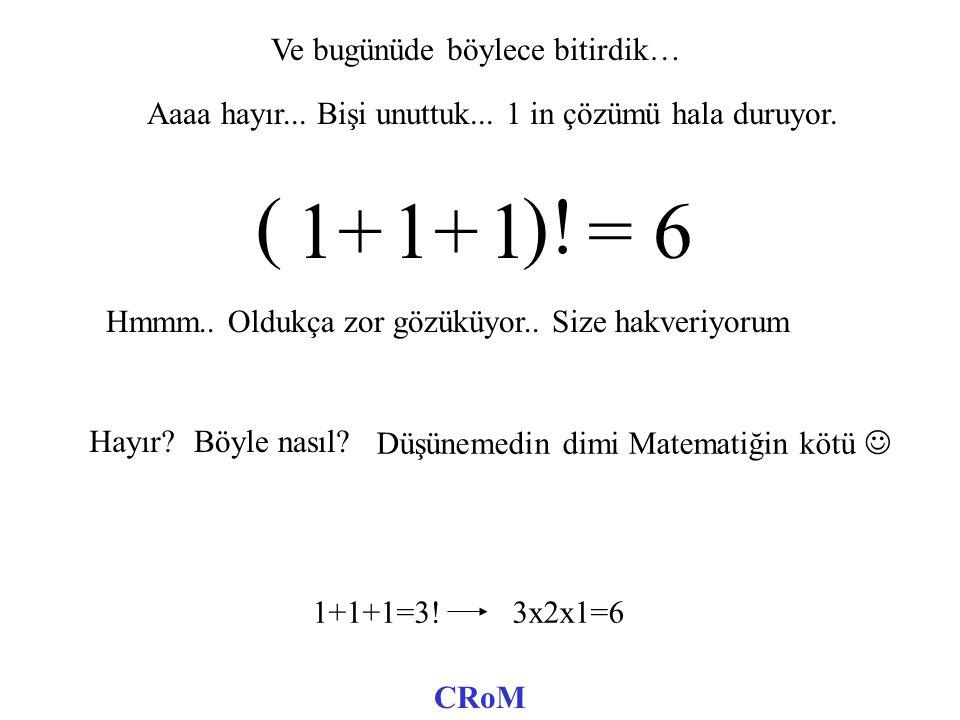 ŞİMDİ DAHA DA KARMAŞIKLARINA BAKALIM 4 444 = 6 + + 9 x- 999 = 6 8 888 = 6+ + 333 Ama, ama 8 olmadı Belki şimdi olmuştur.