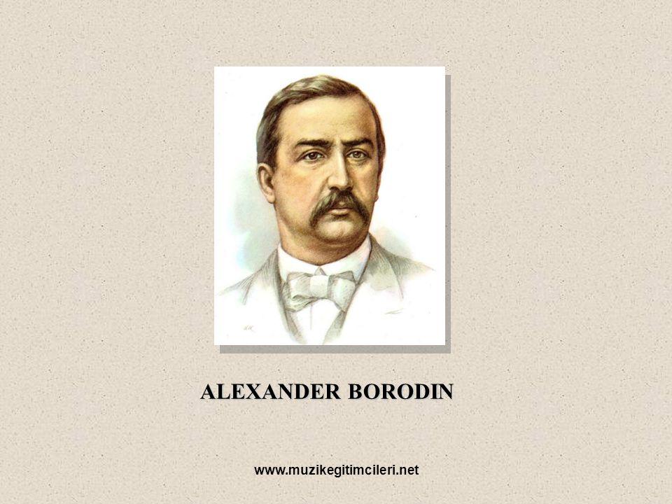 www.muzikegitimcileri.net ALEXANDER BORODIN