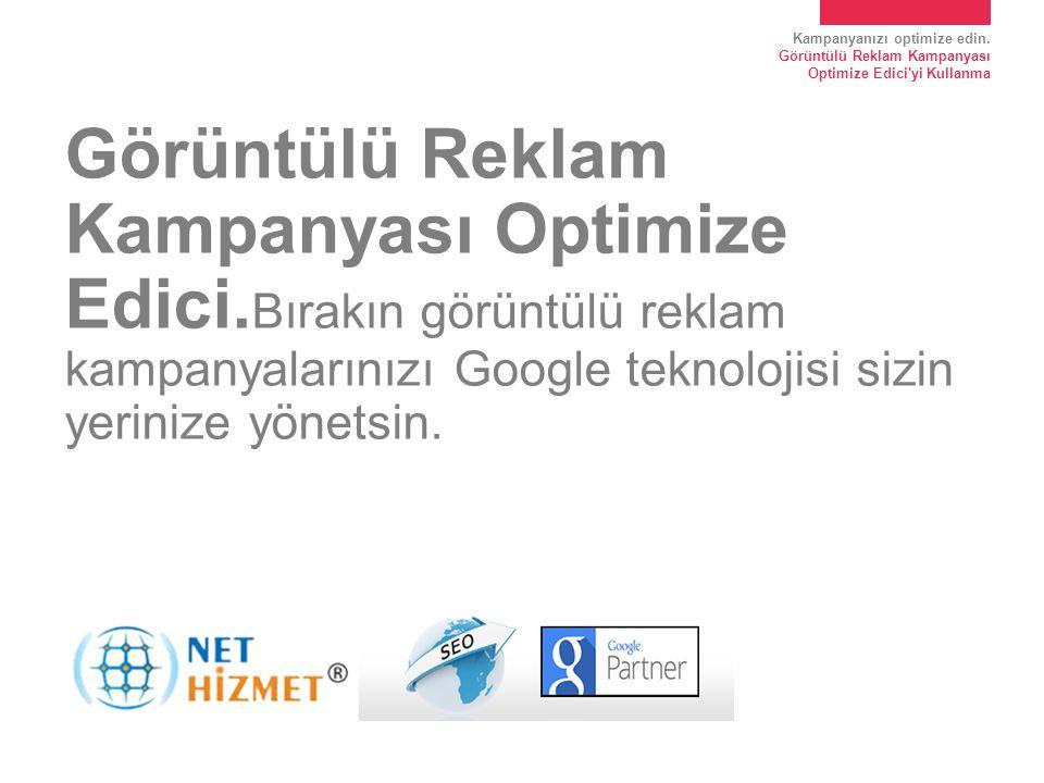 Kampanyanızı optimize edin. Görüntülü Reklam Kampanyası Optimize Edici'yi Kullanma Görüntülü Reklam Kampanyası Optimize Edici. Bırakın görüntülü rekla