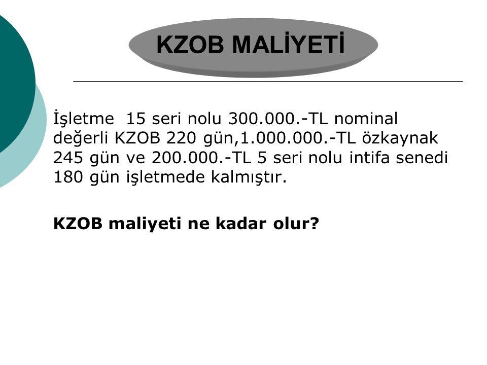 KZOB MALİYETİ İşletme 15 seri nolu 300.000.-TL nominal değerli KZOB 220 gün,1.000.000.-TL özkaynak 245 gün ve 200.000.-TL 5 seri nolu intifa senedi 18