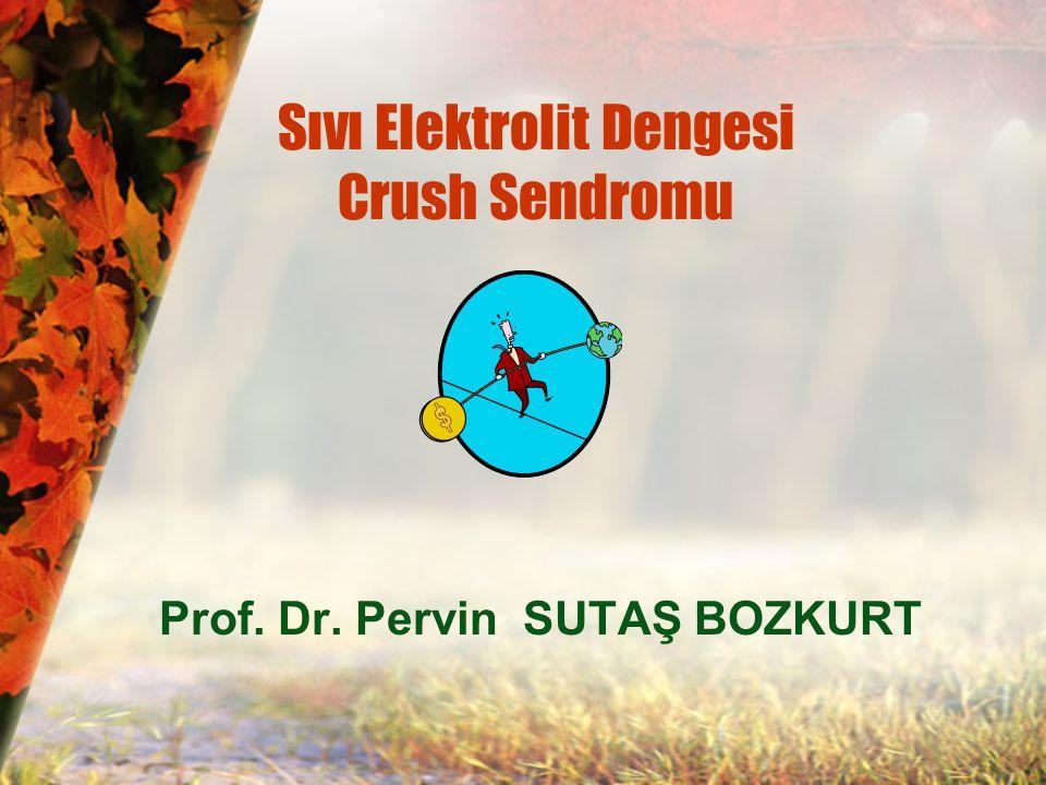 Sıvı Elektrolit Dengesi Crush Sendromu Prof. Dr. Pervin SUTAŞ BOZKURT