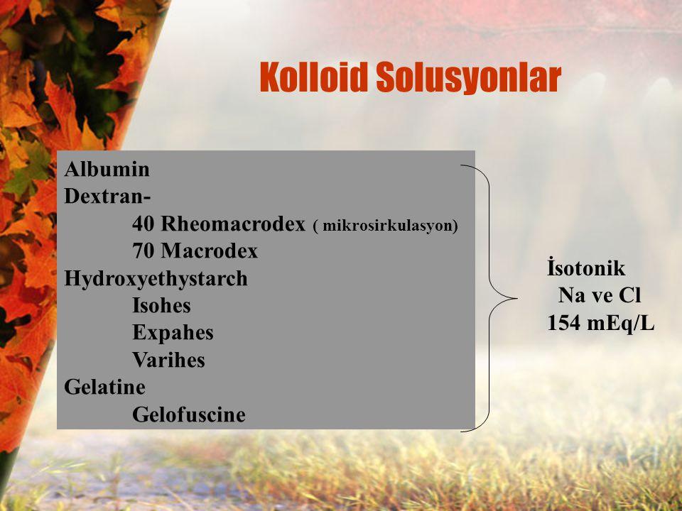 Kolloid Solusyonlar Albumin Dextran- 40 Rheomacrodex ( mikrosirkulasyon) 70 Macrodex Hydroxyethystarch Isohes Expahes Varihes Gelatine Gelofuscine İso