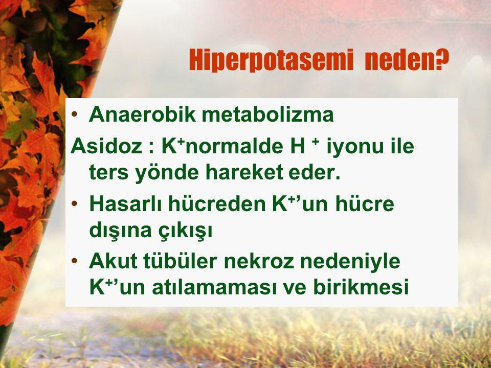 Hiperpotasemi neden? Anaerobik metabolizma Asidoz : K + normalde H + iyonu ile ters yönde hareket eder. Hasarlı hücreden K + 'un hücre dışına çıkışı A