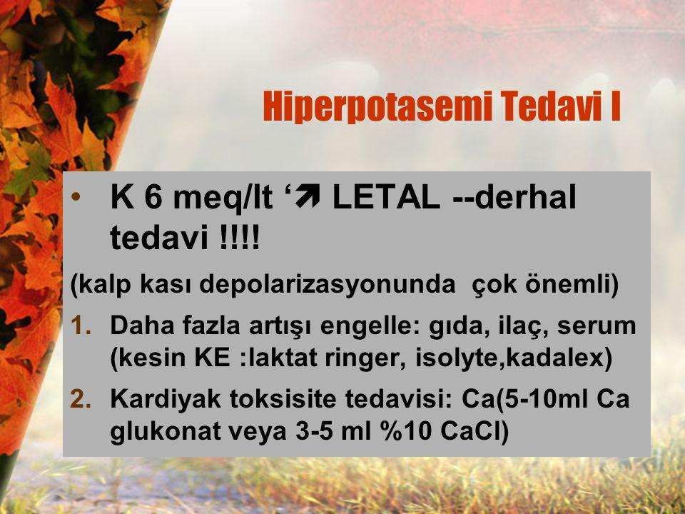 Hiperpotasemi Tedavi I K 6 meq/lt '  LETAL --derhal tedavi !!!! (kalp kası depolarizasyonunda çok önemli) 1.Daha fazla artışı engelle: gıda, ilaç, se