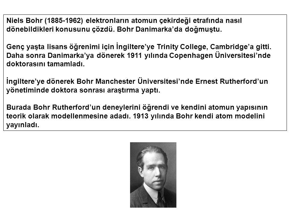 Niels Bohr (1885-1962) elektronların atomun çekirdeği etrafında nasıl dönebildikleri konusunu çözdü. Bohr Danimarka'da doğmuştu. Genç yaşta lisans öğr