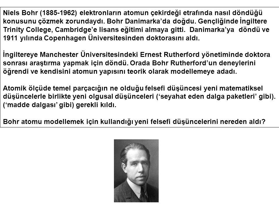 Niels Bohr (1885-1962) elektronların atomun çekirdeği etrafında nasıl döndüğü konusunu çözmek zorundaydı. Bohr Danimarka'da doğdu. Gençliğinde İngilte