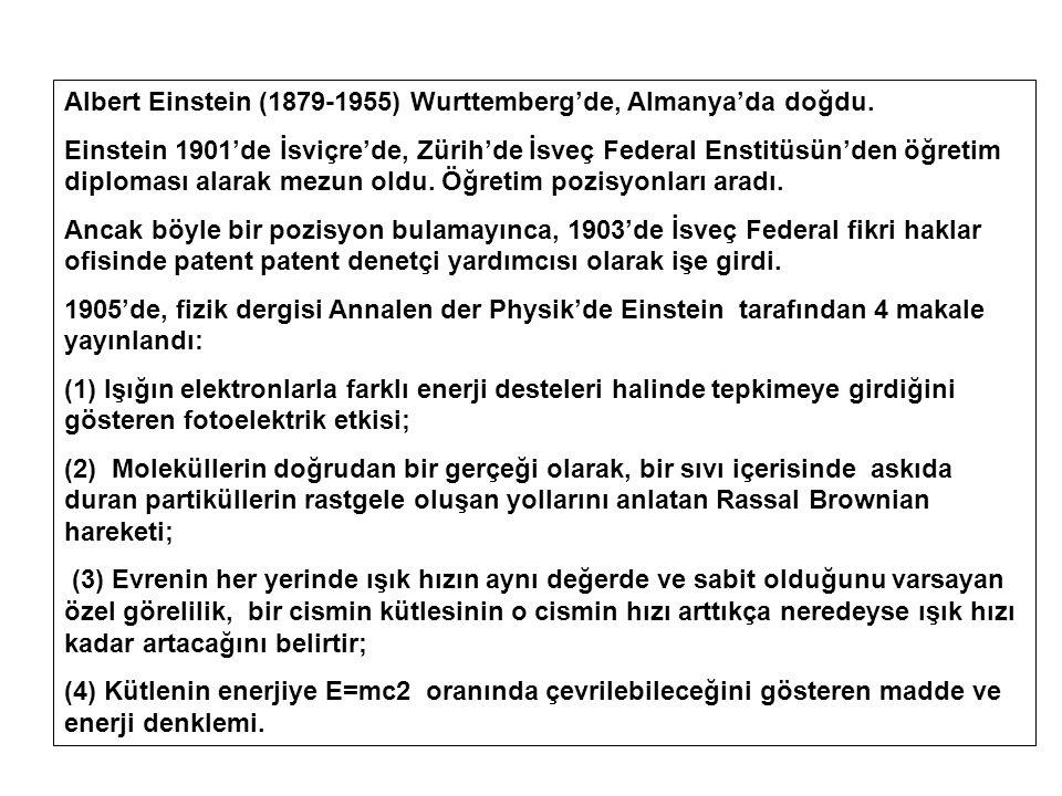 Albert Einstein (1879-1955) Wurttemberg'de, Almanya'da doğdu. Einstein 1901'de İsviçre'de, Zürih'de İsveç Federal Enstitüsün'den öğretim diploması ala