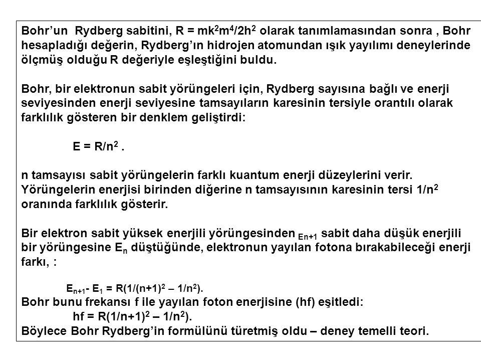 Bohr'un Rydberg sabitini, R = mk 2 m 4 /2h 2 olarak tanımlamasından sonra, Bohr hesapladığı değerin, Rydberg'ın hidrojen atomundan ışık yayılımı deney