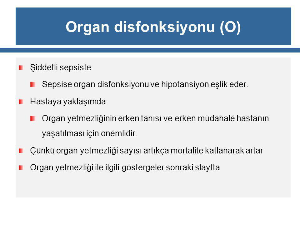 Organ disfonksiyonu (O) Şiddetli sepsiste Sepsise organ disfonksiyonu ve hipotansiyon eşlik eder. Hastaya yaklaşımda Organ yetmezliğinin erken tanısı
