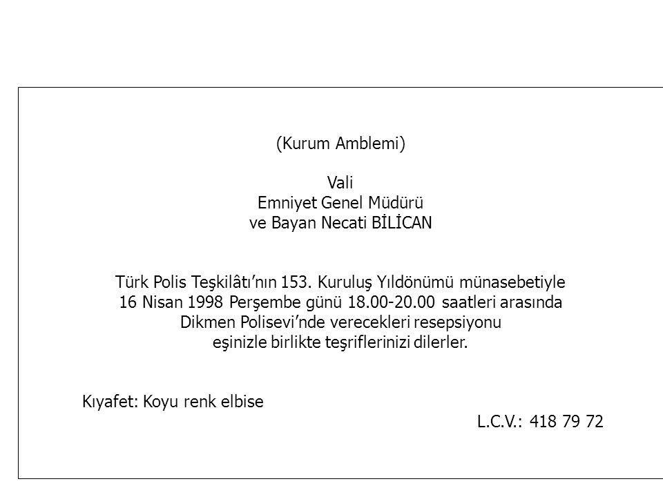 (Kurum Amblemi) Vali Emniyet Genel Müdürü ve Bayan Necati BİLİCAN Türk Polis Teşkilâtı'nın 153. Kuruluş Yıldönümü münasebetiyle 16 Nisan 1998 Perşembe