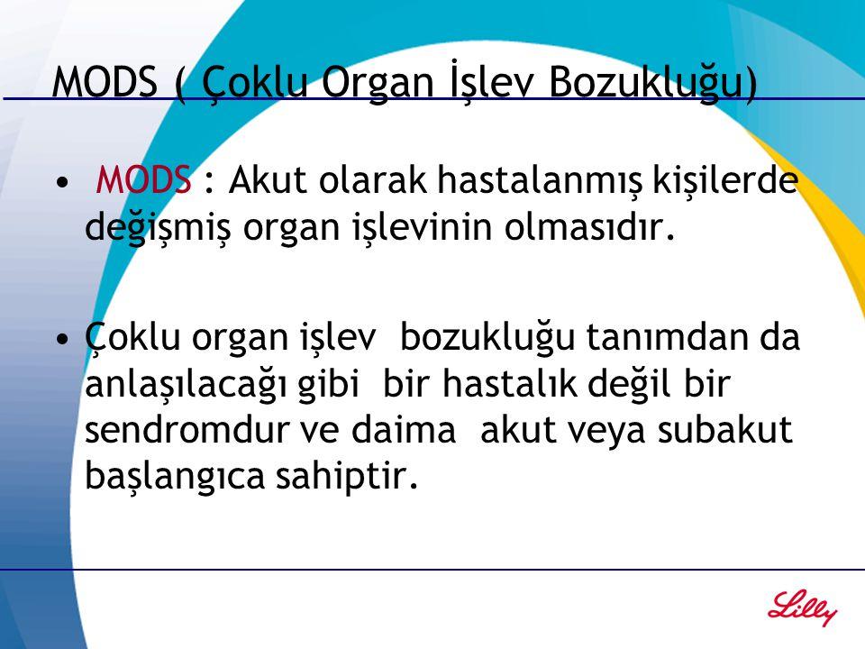 MODS ( Çoklu Organ İşlev Bozukluğu) MODS : Akut olarak hastalanmış kişilerde değişmiş organ işlevinin olmasıdır. Çoklu organ işlev bozukluğu tanımdan