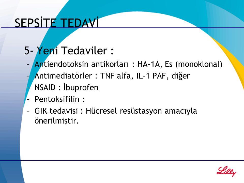 SEPSİTE TEDAVİ 5- Yeni Tedaviler : –Antiendotoksin antikorları : HA-1A, Es (monoklonal) –Antimediatörler : TNF alfa, IL-1 PAF, diğer –NSAID : İbuprofe