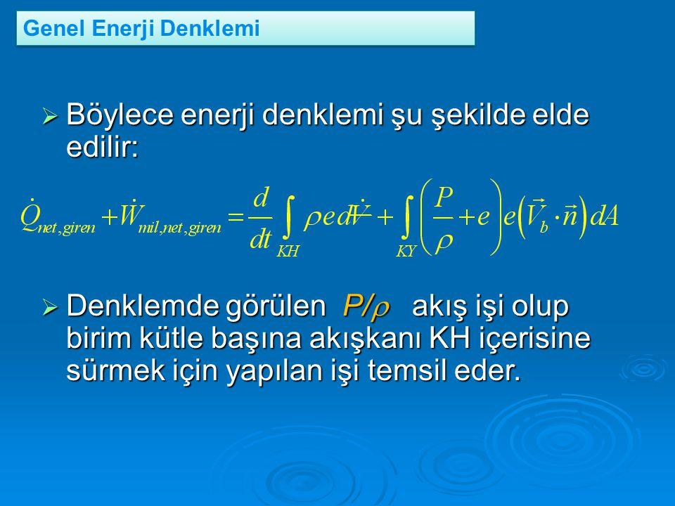  Böylece enerji denklemi şu şekilde elde edilir:  Denklemde görülen P/  akış işi olup birim kütle başına akışkanı KH içerisine sürmek için yapılan