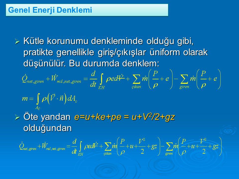  Kütle korunumu denkleminde olduğu gibi, pratikte genellikle giriş/çıkışlar üniform olarak düşünülür. Bu durumda denklem:  Öte yandan e=u+ke+pe = u+