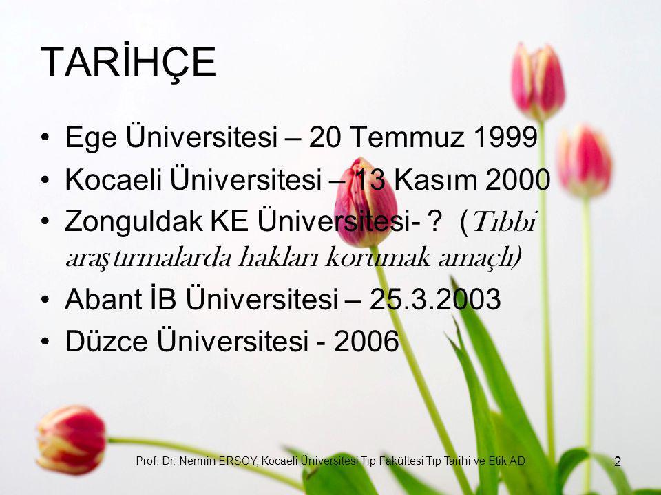 TARİHÇE Ege Üniversitesi – 20 Temmuz 1999 Kocaeli Üniversitesi – 13 Kasım 2000 Zonguldak KE Üniversitesi- ? ( Tıbbi ara ş tırmalarda hakları korumak a