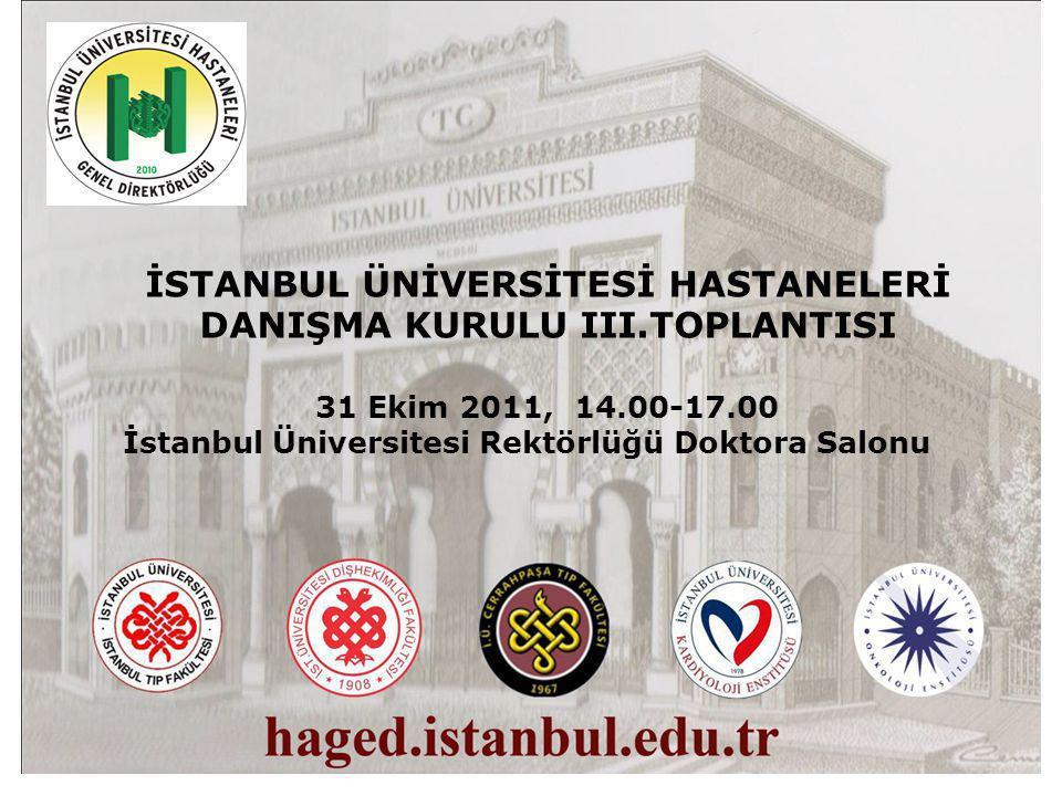 İSTANBUL ÜNİVERSİTESİ HASTANELERİ DANIŞMA KURULU III.TOPLANTISI 31 Ekim 2011, 14.00-17.00 İstanbul Üniversitesi Rektörlüğü Doktora Salonu