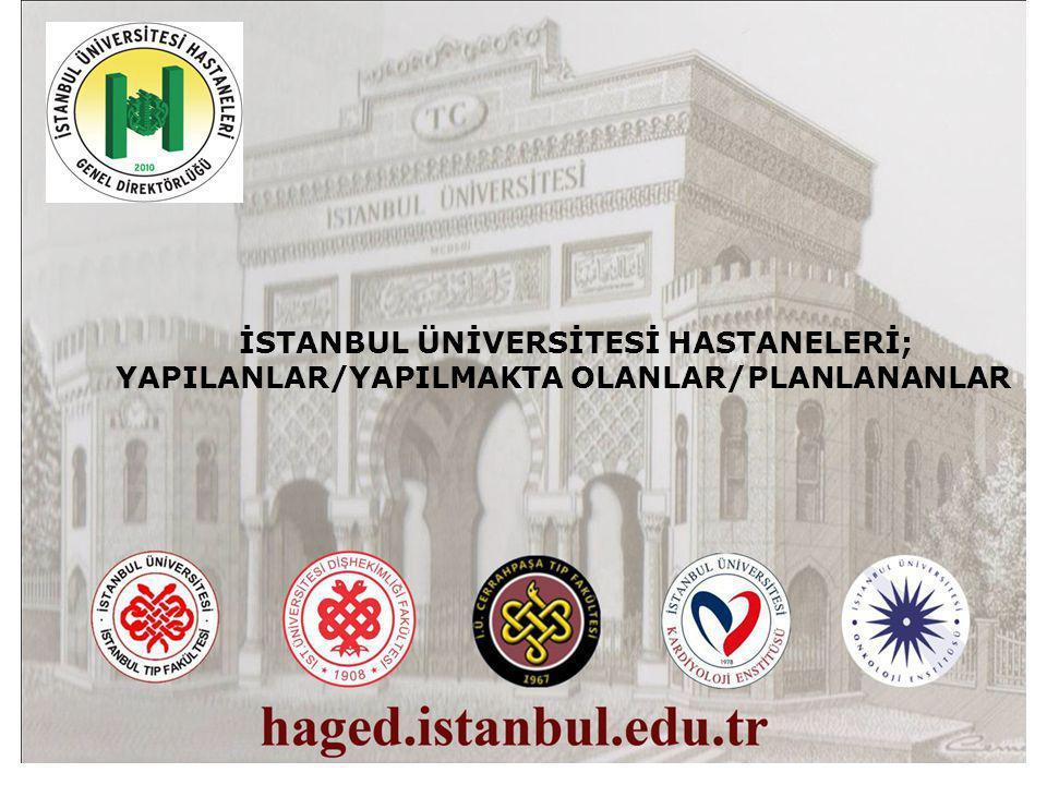 İSTANBUL ÜNİVERSİTESİ HASTANELERİ; YAPILANLAR/YAPILMAKTA OLANLAR/PLANLANANLAR