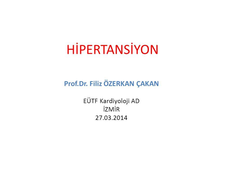 HİPERTANSİYON Prof.Dr. Filiz ÖZERKAN ÇAKAN EÜTF Kardiyoloji AD İZMİR 27.03.2014