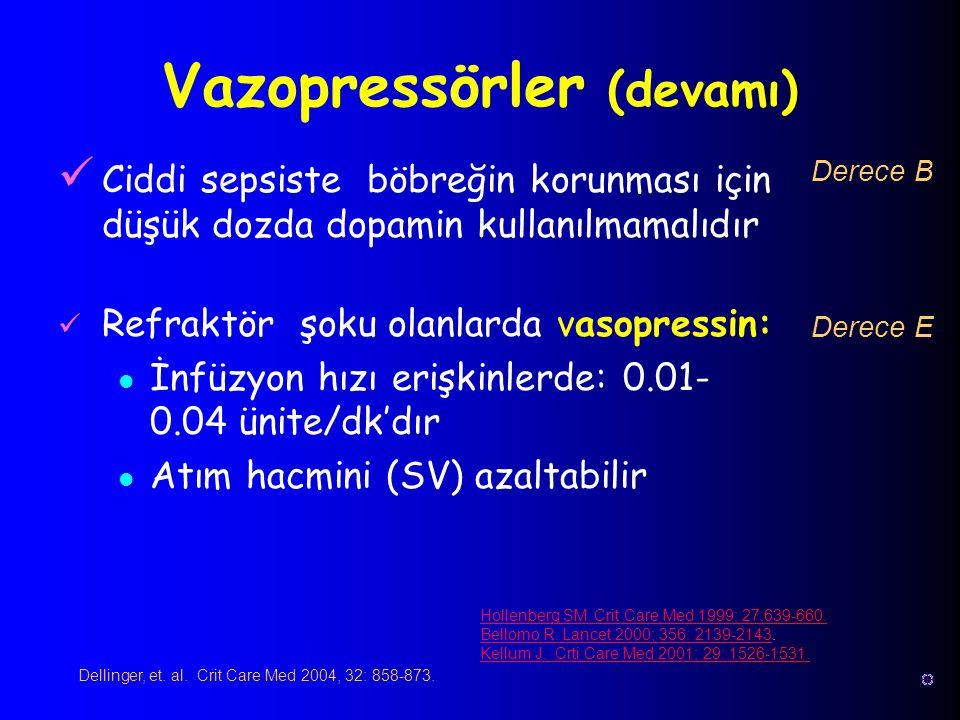 Ciddi sepsiste böbreğin korunması için düşük dozda dopamin kullanılmamalıdır Refraktör şoku olanlarda vasopressin: İnfüzyon hızı erişkinlerde: 0.01- 0