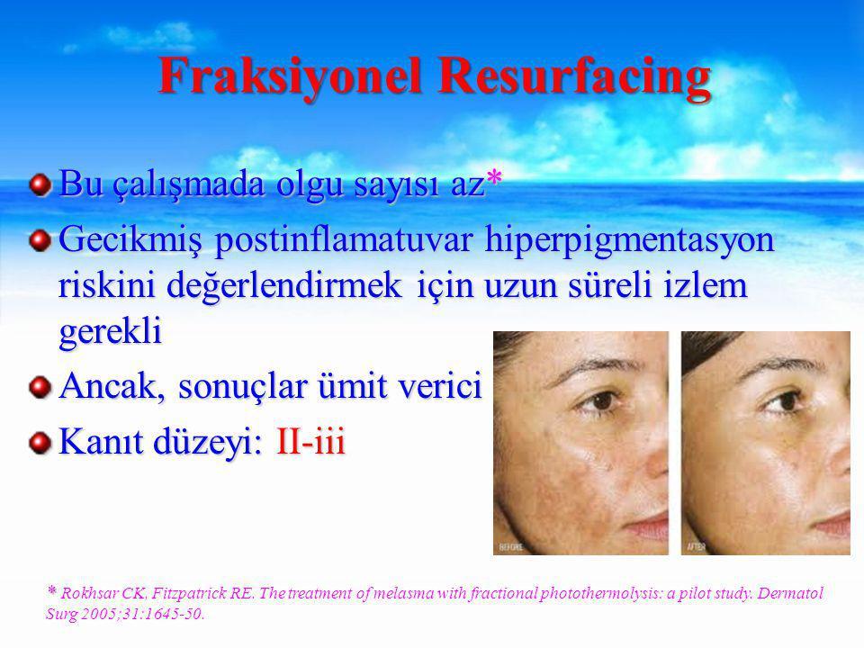 Bu çalışmada olgu sayısı az* Gecikmiş postinflamatuvar hiperpigmentasyon riskini değerlendirmek için uzun süreli izlem gerekli Ancak, sonuçlar ümit verici Kanıt düzeyi: II-iii Fraksiyonel Resurfacing * * Rokhsar CK, Fitzpatrick RE.
