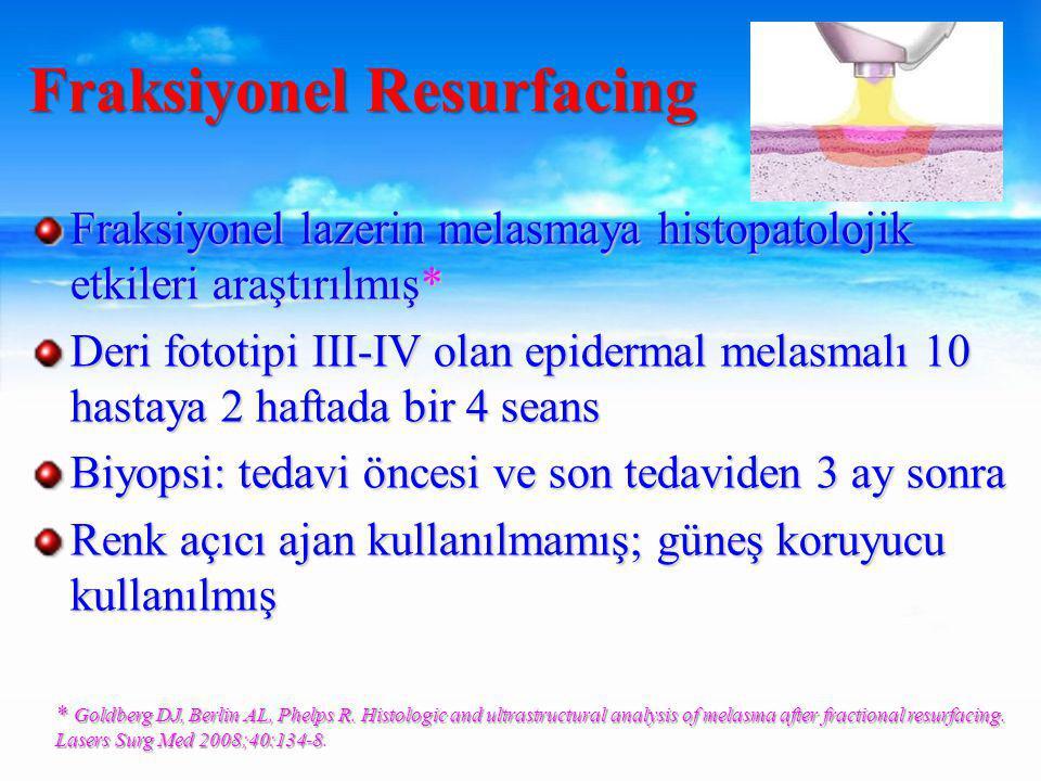 Fraksiyonel lazerin melasmaya histopatolojik etkileri araştırılmış* Deri fototipi III-IV olan epidermal melasmalı 10 hastaya 2 haftada bir 4 seans Biyopsi: tedavi öncesi ve son tedaviden 3 ay sonra Renk açıcı ajan kullanılmamış; güneş koruyucu kullanılmış Fraksiyonel Resurfacing * Goldberg DJ, Berlin AL, Phelps R.