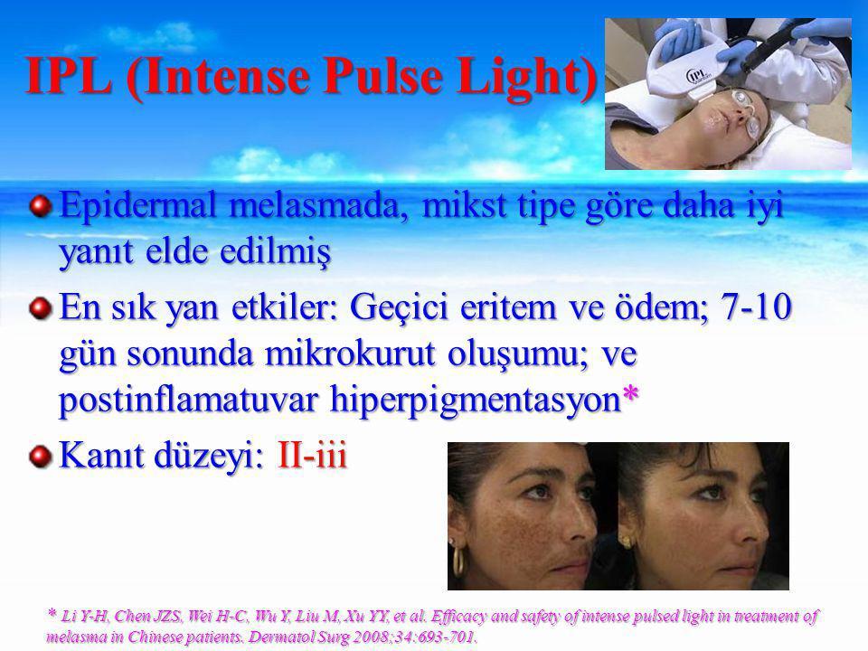Epidermal melasmada, mikst tipe göre daha iyi yanıt elde edilmiş En sık yan etkiler: Geçici eritem ve ödem; 7-10 gün sonunda mikrokurut oluşumu; ve postinflamatuvar hiperpigmentasyon* Kanıt düzeyi: II-iii IPL (Intense Pulse Light) * Li Y-H, Chen JZS, Wei H-C, Wu Y, Liu M, Xu YY, et al.