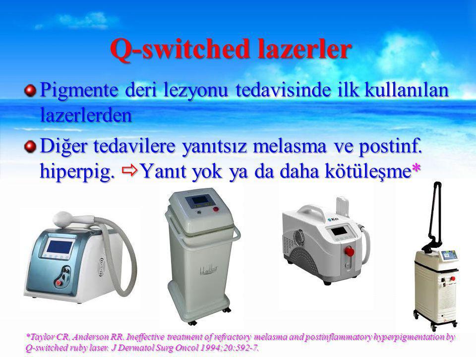 Pigmente deri lezyonu tedavisinde ilk kullanılan lazerlerden Diğer tedavilere yanıtsız melasma ve postinf.