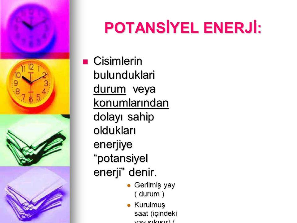 ENERJİ ÇEŞİTLERİ MEKANİK ENERJİ: İki türü vardır: MEKANİK ENERJİ: İki türü vardır: - POTANSİYEL ENERJİ - POTANSİYEL ENERJİ - KİNETİK ENERJİ - KİNETİK