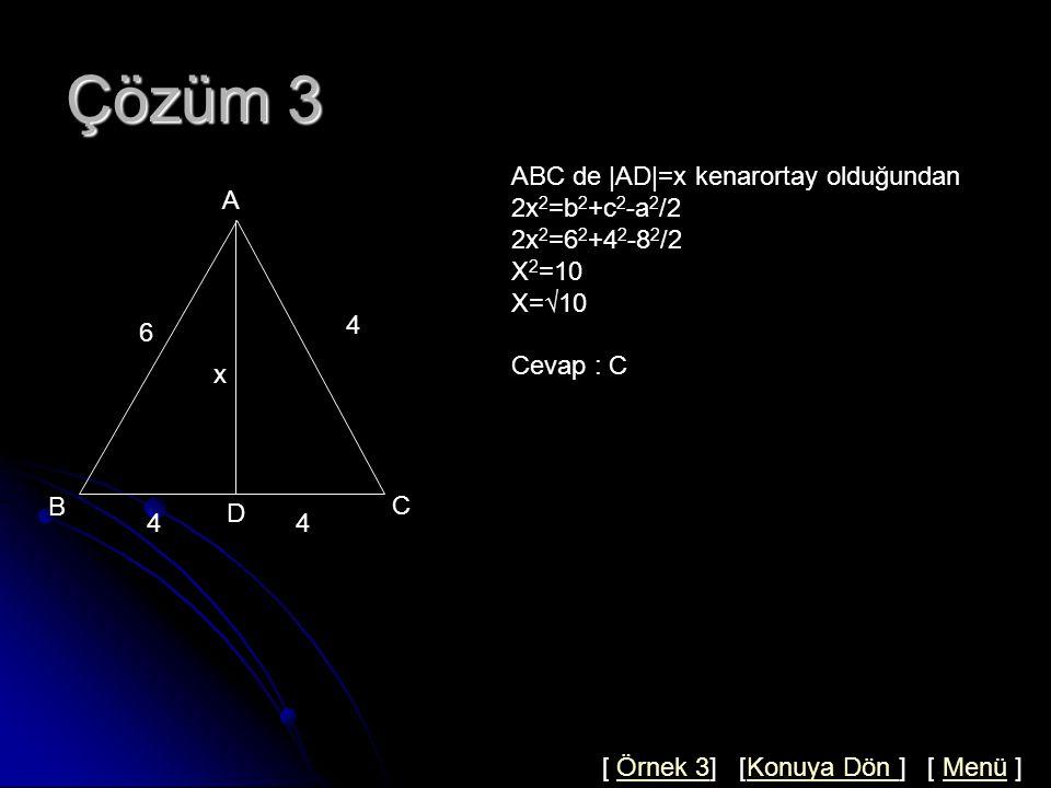 Örnek 3 A A) 5 B) 8 C) 10 D) 12 E) 6 A B D C 6 x 4 4 4 ABC bir üçgen ve  AC = BC = CD =4  AB =6 ise  AD =x=.