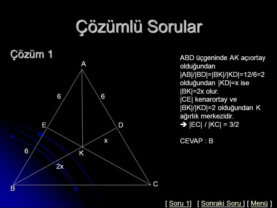 Çözümlü Sorular A B C K 6 D 6 6 E ABC bir üçgen m(BAK)=m(KAC)  AE = EB = AD = 6  EC  /  KC =.